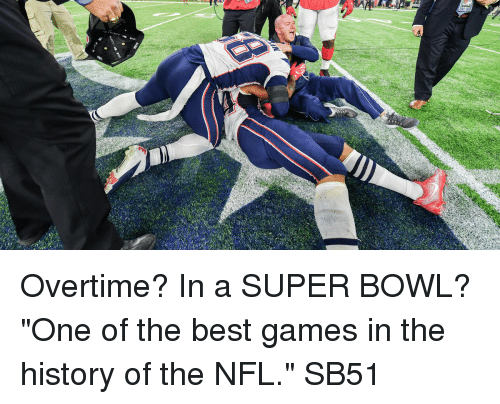 "The Best Games: Overtime? In a SUPER BOWL? ""One of the best games in the history of the NFL."" SB51"