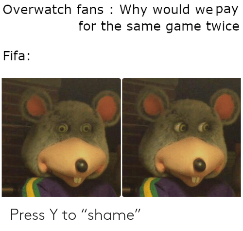 """shame: Overwatch fans Why would we pay  for the same game twice  Fifa: Press Y to """"shame"""""""