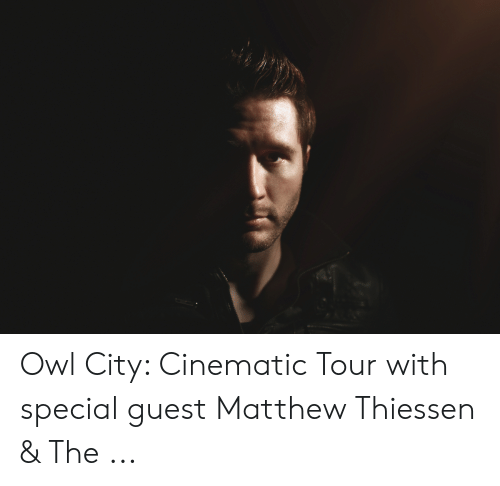 Owl City Cinematic Tour With Special Guest Matthew Thiessen