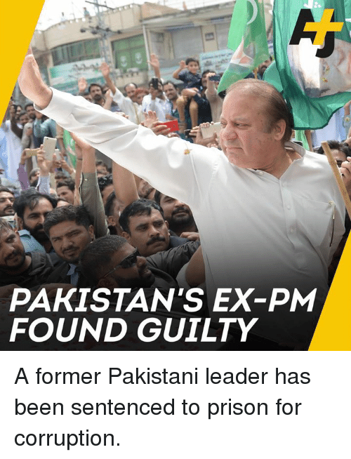 Memes, Prison, and Pakistani: PAKISTAN'S EX-PM  FOUND GUILTY A former Pakistani leader has been sentenced to prison for corruption.