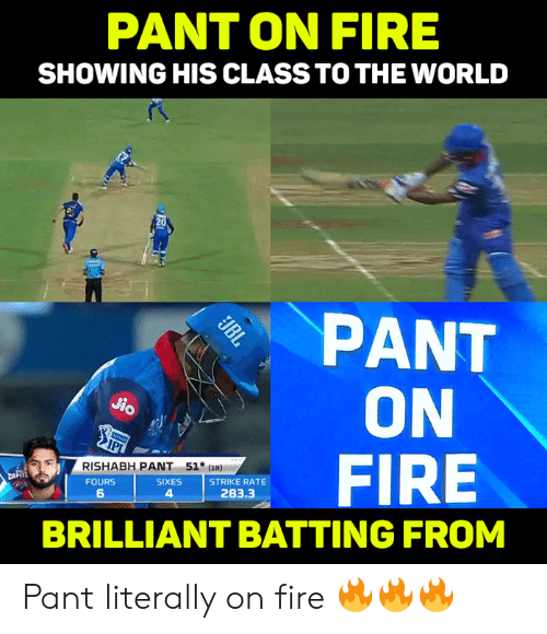 batting: PANT ON FIRE  SHOWING HIS CLASS TO THE WORLD  20  PANT  ON  FIRE  0o  RISHABH PANT 51  FOURS  6  SIXES  4  STRIKE RATE  283.3  BRILLIANT BATTING FROM Pant literally on fire 🔥🔥🔥