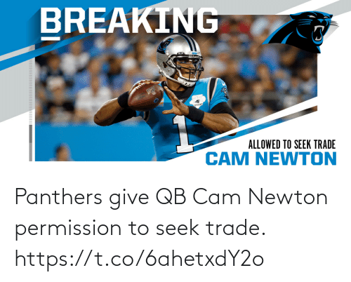 Seek: Panthers give QB Cam Newton permission to seek trade. https://t.co/6ahetxdY2o