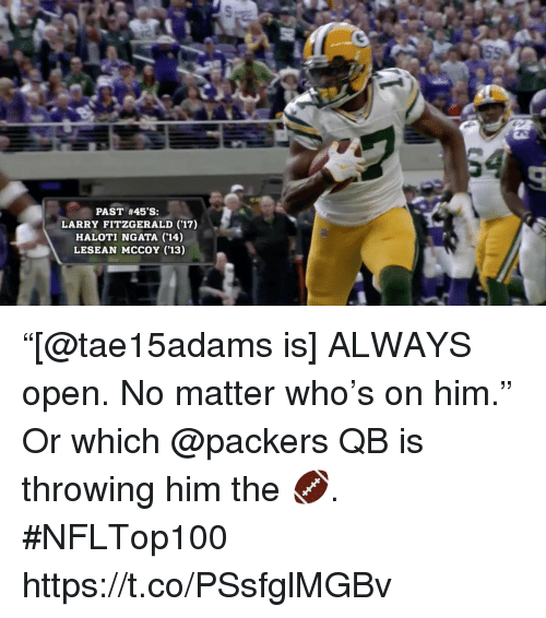 "ngata: PAST #45'S:  LARRY FITZGERALD (17)  HALOTI NGATA (14)  LESEAN MCCOY ('13) ""[@tae15adams is] ALWAYS open. No matter who's on him.""  Or which @packers QB is throwing him the 🏈. #NFLTop100 https://t.co/PSsfglMGBv"
