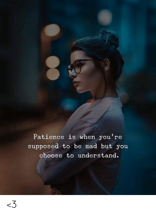 Love for Quotes: Patience is when you're  supposed to be mad but you  choose to understand. <3