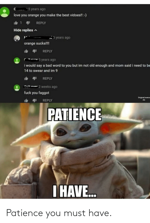 Patience: Patience you must have.