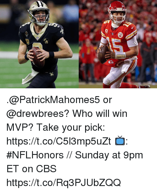 Memes, Cbs, and Sunday: .@PatrickMahomes5 or @drewbrees?  Who will win MVP? Take your pick: https://t.co/C5l3mp5uZt   📺: #NFLHonors // Sunday at 9pm ET on CBS https://t.co/Rq3PJUbZQQ