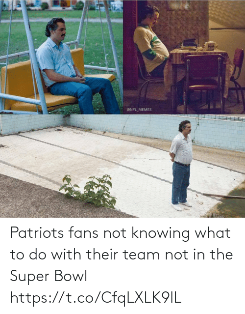 Super Bowl: Patriots fans not knowing what to do with their team not in the Super Bowl https://t.co/CfqLXLK9lL