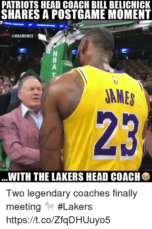 Bill Belichick, Head, and Los Angeles Lakers: PATRIOTS HEAD COACH BILL BELICHICK  SHARES A POSTGAME MOMENT  @NBAMEMES  2  JAMES  23  WITH THE LAKERS HEAD COACH Two legendary coaches finally meeting 🐐  #Lakers https://t.co/ZfqDHUuyo5