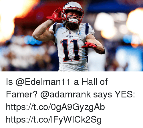 Memes, Patriotic, and 🤖: PATRIOTS Is @Edelman11 a Hall of Famer?  @adamrank says YES: https://t.co/0gA9GyzgAb https://t.co/lFyWICk2Sg