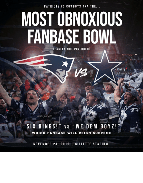 "Supreme: PATRIOTS VS COWBOYS AKA THE..  MOST OBNOXIOUS  FANBASE BOWL  (EAGLES NOT PICTURED)  VS  77  @NFL MEMES  Pait ic  ""SIX RINGS!"" VS ""WE DEM BOYZ!  WHICH FANBASE WILL REIGN SUPREME  NOVEMBER 24, 2019 GILLETTE STADIUM Tomorrow... https://t.co/QwOqZ9BoSs"