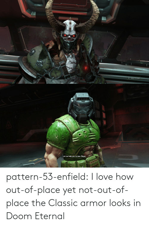 doom: pattern-53-enfield:  I love how out-of-place yet not-out-of-place the Classic armor looks in Doom Eternal