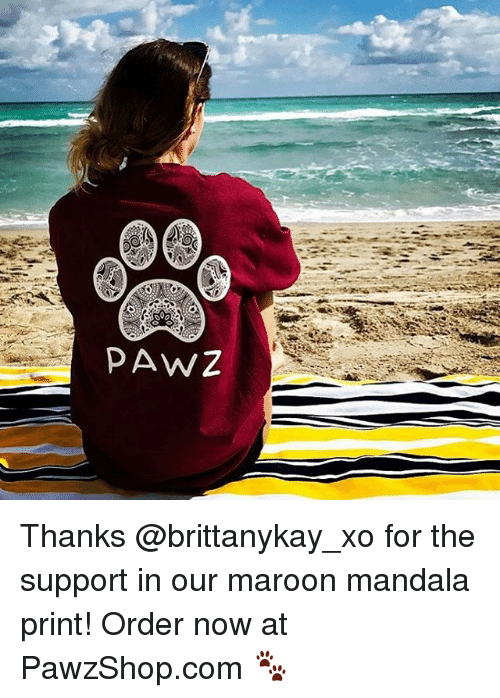Memes, Mandala, and 🤖: PAWZ Thanks @brittanykay_xo for the support in our maroon mandala print! Order now at PawzShop.com 🐾