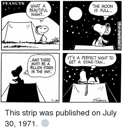 Beautiful, Memes, and Moon: PEANUTS  WHAT A  BEAUTIFUL  NIGHT  THE MOON  IS FULL.  IT'S A PERFECT NIGHT TO  GET A STAR-TAN  AND THERE  MUST BE A  BILLION STARS  IN THE SK4.  4  7-30 This strip was published on July 30, 1971. 🌕