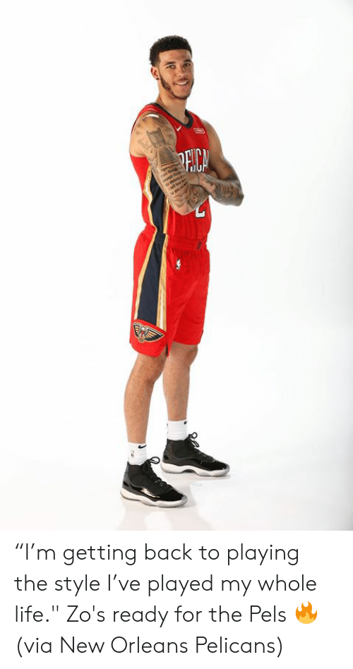"""Life, New Orleans Pelicans, and New Orleans: PECA """"I'm getting back to playing the style I've played my whole life.""""  Zo's ready for the Pels 🔥  (via New Orleans Pelicans)"""