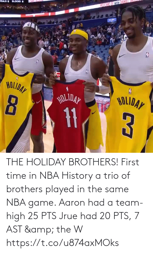 History: PEICARS OT WITH DAN  TEALS BLOCKS O  HOLIDAY  HOLIDAY  HOLIDAY  11 THE HOLIDAY BROTHERS! First time in NBA History a trio of brothers played in the same NBA game.   Aaron had a team-high 25 PTS Jrue had 20 PTS, 7 AST & the W  https://t.co/u874axMOks