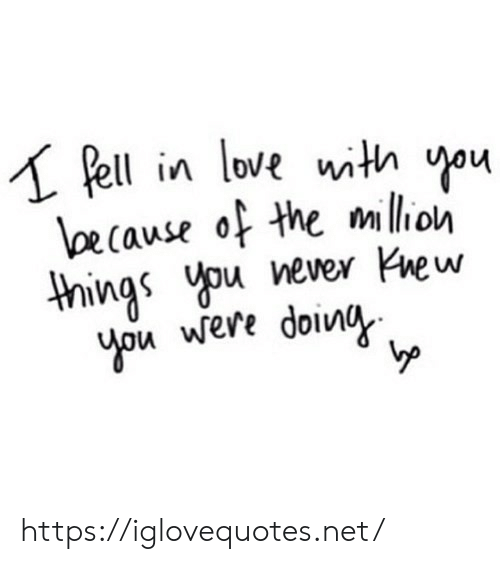 Love, Pell, and Never: Pell in love with you  loecause of the mllion  things you never new  you were doin https://iglovequotes.net/