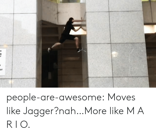I O: people-are-awesome:  Moves like Jagger?nah…More like M A R I O.
