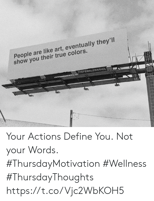True, Define, and Art: People are like art, eventually they'll  their true colors.  show  you  THEFEMALEWARHOL Your Actions Define You. Not your Words.  #ThursdayMotivation #Wellness  #ThursdayThoughts https://t.co/Vjc2WbKOH5