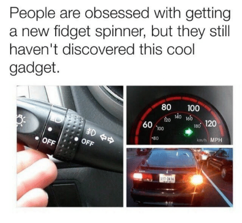 Anaconda, Cool, and Obsessed: People are obsessed with getting  a new fidget spinner, but they still  haven't discovered this cool  gadget  80100  2o 140 160  120  60 100  180 120  OFF/ OFF  80  km/h MPH  1T 2436