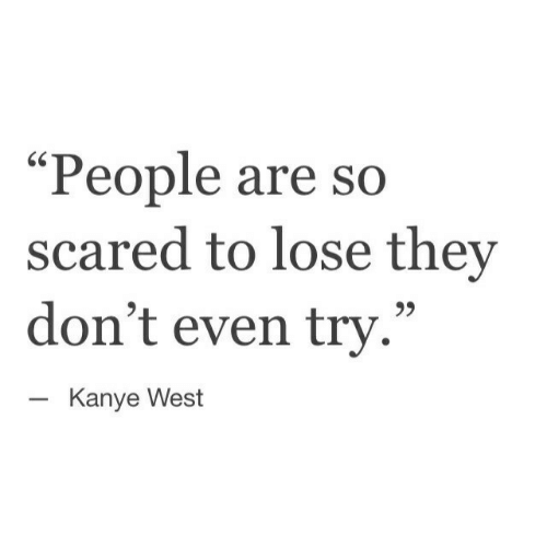 """Kanye, Kanye West, and They: """"People are  scared to lose they  don't even try.""""  so  Kanye West"""