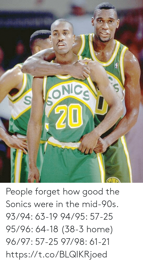 people: People forget how good the Sonics were in the mid-90s.  93/94: 63-19 94/95: 57-25 95/96: 64-18 (38-3 home) 96/97: 57-25 97/98: 61-21 https://t.co/BLQIKRjoed