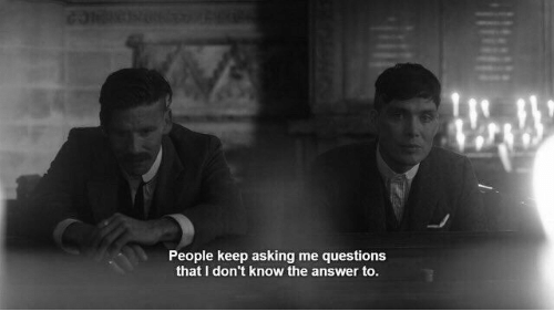 The Answer: People keep asking me questions  that I don't know the answer to.