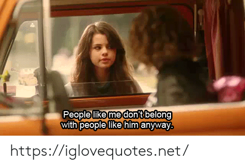 People Like: People like me dont belong  with people like him anyway https://iglovequotes.net/