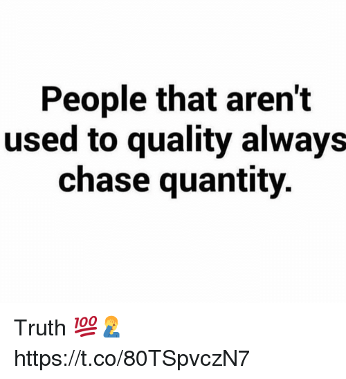 Chase, Truth, and Used: People that aren't  used to quality always  chase quantity. Truth 💯🤦‍♂️ https://t.co/80TSpvczN7