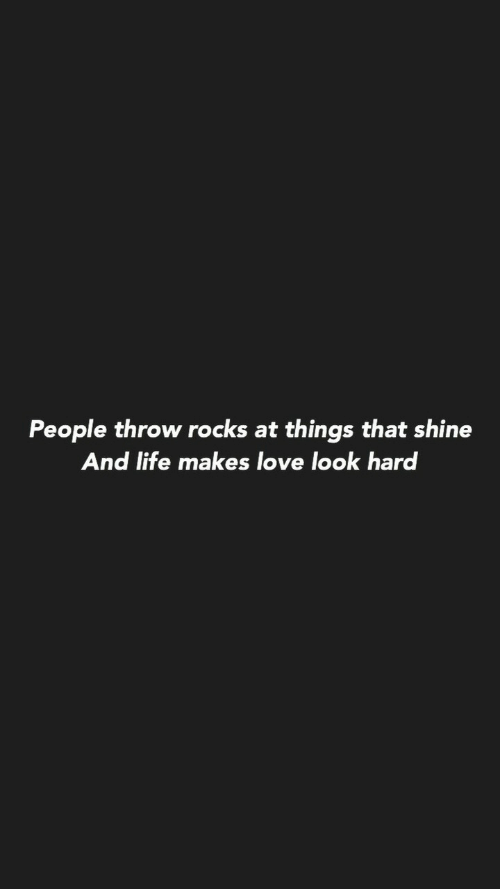 shine: People throw rocks at things that shine  And life makes love look har