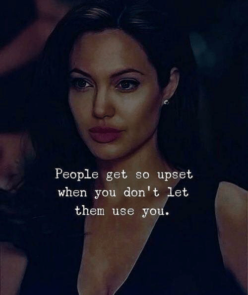 Them, You, and Use: People  when you don't let  get so upset  them use you.