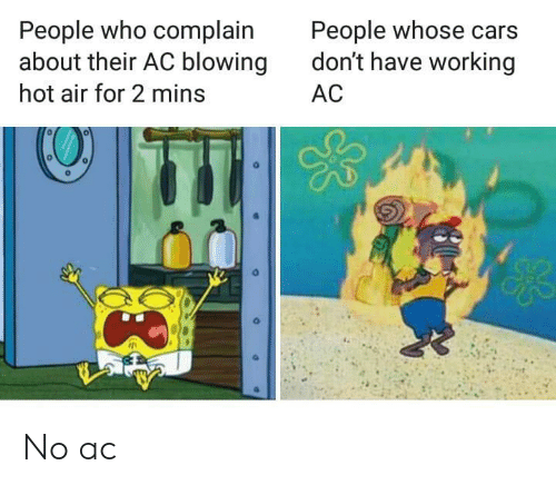 Cars, Hot Air, and Working: People who complain  about their AC blowing  People whose cars  don't have working  hot air for 2 mins  AC No ac