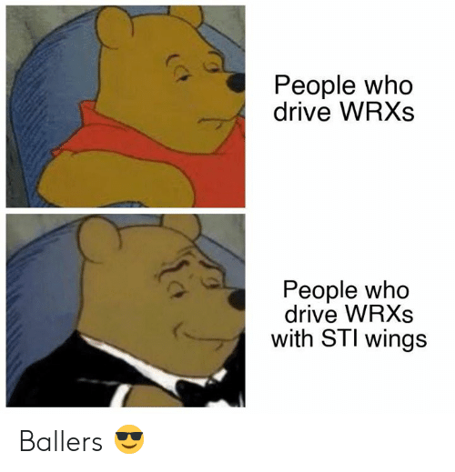 Cars, Drive, and Wings: People who  drive WRXs  People who  drive WRXs  with STI wings Ballers 😎