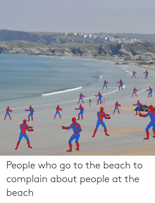 people: People who go to the beach to complain about people at the beach