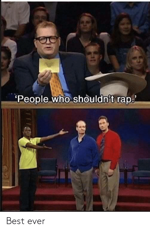 best ever: People who shouldn't rap. Best ever