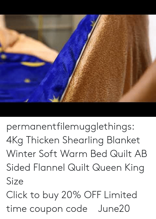 Click, Tumblr, and Winter: permanentfilemugglethings: 4Kg Thicken Shearling Blanket Winter Soft Warm Bed Quilt AB Sided Flannel Quilt Queen King Size                                              Click to buy  20% OFF Limited time coupon code : June20