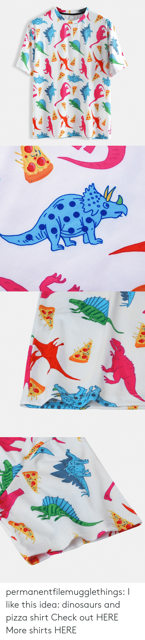 Pizza, Tumblr, and Blog: permanentfilemugglethings: I like this idea: dinosaurs and pizza shirt Check out HERE More shirts HERE