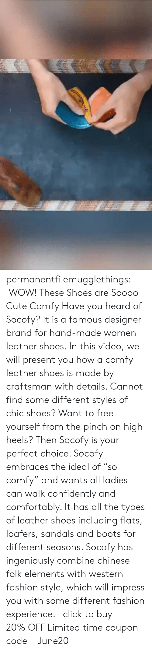 "Click, Cute, and Fashion: permanentfilemugglethings:   WOW! These Shoes are Soooo Cute  Comfy  Have you heard of Socofy? It is a famous designer brand for hand-made women leather shoes. In this video, we will present you how a comfy leather shoes is made by craftsman with details. Cannot find some different styles of chic shoes? Want to free yourself from the pinch on high heels? Then Socofy is your perfect choice. Socofy embraces the ideal of ""so comfy"" and wants all ladies can walk confidently and comfortably. It has all the types of leather shoes including flats, loafers, sandals and boots for different seasons. Socofy has ingeniously combine chinese folk elements with western fashion style, which will impress you with some different fashion experience.   click to buy!!! 20% OFF Limited time coupon code : June20"