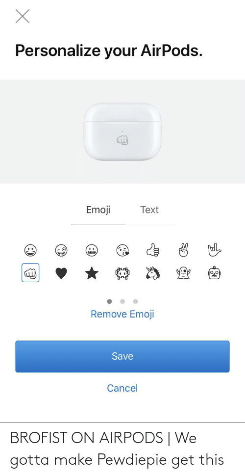 Personalize: Personalize your AirPods.  Emoji  Text  0,0  Remove Emoji  Save  Cancel BROFIST ON AIRPODS | We gotta make Pewdiepie get this