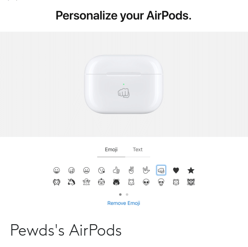 Personalize: Personalize your AirPods.  Emoji  Text  Remove Emoji Pewds's AirPods
