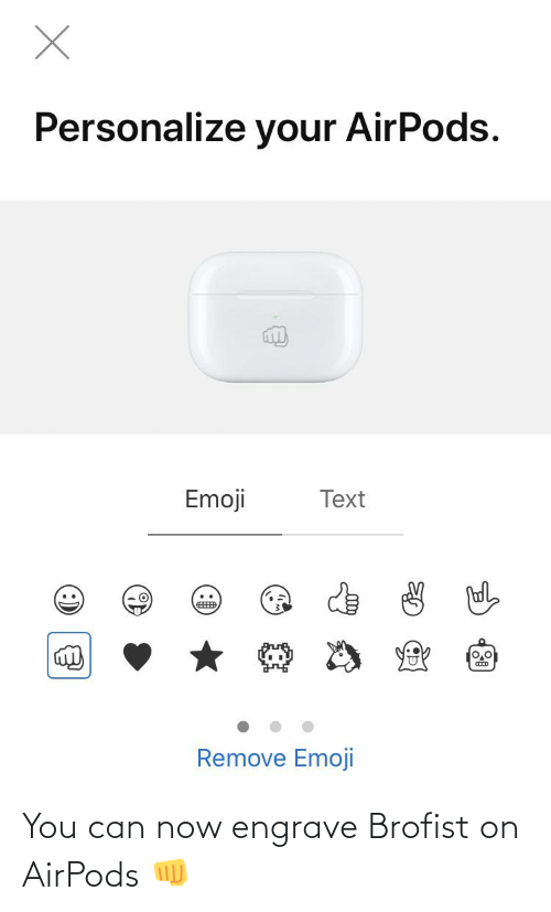 Personalize: Personalize your AirPods.  Emoji  Text  Remove Emoji You can now engrave Brofist on AirPods 👊