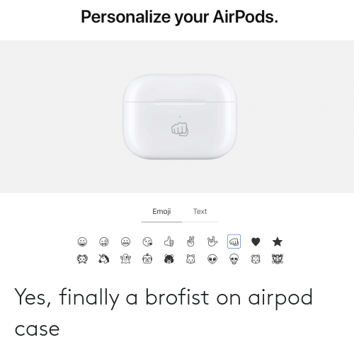 Personalize: Personalize your AirPods.  Emoji  Text  :) Yes, finally a brofist on airpod case