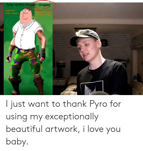Beautiful, Love, and Peter Griffin: Peter Griffin Trooper Grappep  2000 V-Bucks I just want to thank Pyro for using my exceptionally beautiful artwork, i love you baby.