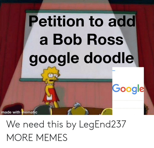 Doodle: Petition to add  a Bob Ross  google doodle  Google  made with mematic We need this by LegEnd237 MORE MEMES
