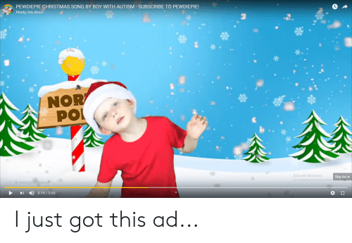 Christmas, Windows, and Autism: PEWDIEPIE CHRISTMAS SONG BY BOY WITH AUTISM -SUBSCRIBE TO PEWDIEPIE!  Ready, Set, Beau!  Activate Windows  Go to Settings to activate Windo  Skip Ad  Ad-0:26' ⓘTyoutube.com/readyse  eau E. I just got this ad...