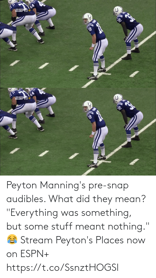"they: Peyton Manning's pre-snap audibles. What did they mean?  ""Everything was something, but some stuff meant nothing."" 😂  Stream Peyton's Places now on ESPN+ https://t.co/SsnztHOGSl"