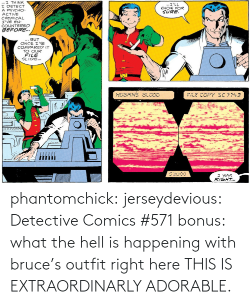 what-the-hell: phantomchick:  jerseydevious:  Detective Comics #571 bonus: what the hell is happening with bruce's outfit right here  THIS IS EXTRAORDINARLY ADORABLE.