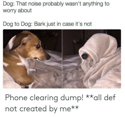 def: Phone clearing dump! **all def not created by me**