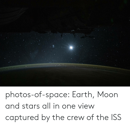 Tumblr, Blog, and Earth: photos-of-space:  Earth, Moon and stars all in one view captured by the crew of the ISS