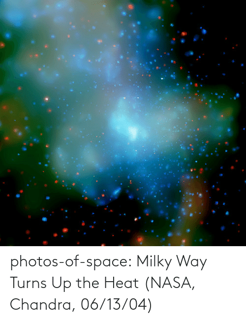 NASA: photos-of-space:  Milky Way Turns Up the Heat (NASA, Chandra, 06/13/04)