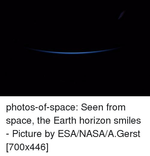 Nasa, Tumblr, and Blog: photos-of-space:  Seen from space, the Earth horizon smiles - Picture by ESA/NASA/A.Gerst [700x446]